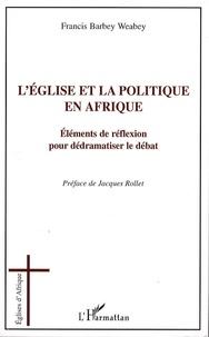 Francis Barbey Weabey - L'église et la politique en Afrique - Eléments de réflexion pour dédramatiser le débat.