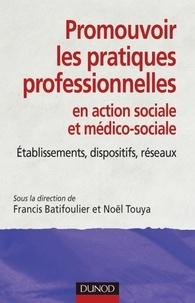 Francis Batifoulier et Noël Touya - Promouvoir les pratiques professionnelles - Établissements, dispositifs et réseaux sociaux et médico-sociaux.