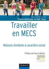 Francis Batifoulier et Noël Touya - Travailler en MECS - Maisons d'enfants à caractère social.