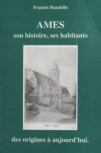 Francis Baudelle et Duy Leroy - Ames - Son histoire, ses habitants, des origines à aujourd'hui.