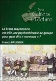 """Francis Baudoux - La Franc-maçonnerie est-elle une psychothérapie de groupe pour gens dits """"normaux"""" ?."""