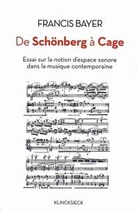 Francis Bayer - De Schönberg à Cage - Essai sur la notion d'espace sonore dans la musique contemporaine.