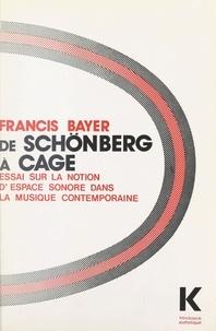 Francis Bayer et Mikel Dufrenne - De Schönberg à Cage - Essai sur la notion d'espace sonore dans la musique contemporaine.