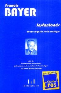 Francis Bayer - Instantanés - Douze regards sur la musique suivis de Les cohérences aventureuses de la pensée et de la musique de Francis Bayer par Pierre Albert Castenet. 1 CD audio