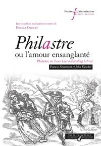 Francis Beaumont et John Fletcher - Philastre ou l'amour ensanglanté.
