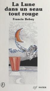 Francis Bebey - La Lune dans un seau tout rouge - Nouvelles et diracontes.