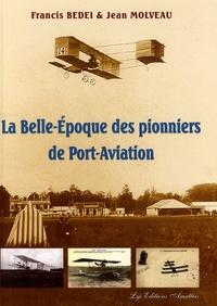 Francis Bedei et Jean Molveau - La Belle-Epoque des pionniers de Port-Aviation.