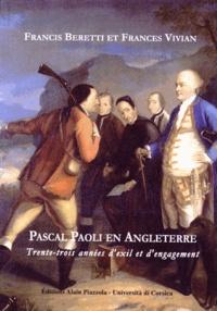Francis Beretti et Frances Vivian - Pascal Paoli en Angleterre - Trente-trois années d'exil et d'engagement.