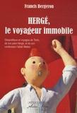 Francis Bergeron - Hergé, le voyageur immobile - Géopolitique et voyages de Tintin, de son père Hergé et de son confesseur l'abbé Wallez.