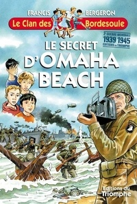 Francis Bergeron - Le secret d'Omaha Beach.