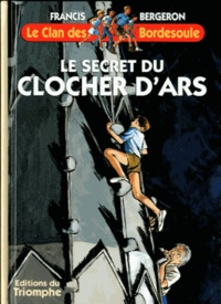 Francis Bergeron - Le secret du clocher d'Ars.
