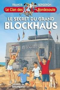 Francis Bergeron - Le secret du grand blockhaus.