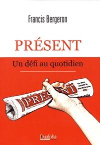 Francis Bergeron - Présent, un défi au quotidien.