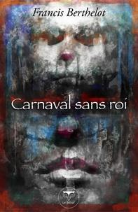 Francis Berthelot - Carnaval sans roi.