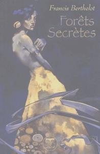 Francis Berthelot - Forêts secrètes.