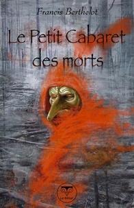 Francis Berthelot - Le Petit Cabaret des morts.