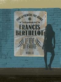 Francis Berthelot - Le rêve du démiurge Intégrale Tome 3 : Le petit cabaret des morts ; Carnaval sans roi ; Abîme du rêve.