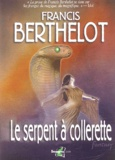 Francis Berthelot - Le serpent à collerette.