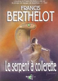 Francis Berthelot - Le serpent à collerette.