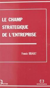 Francis Bidault - Le Champ stratégique de l'entreprise.