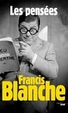 Francis Blanche - Francis Blanche, les pensées.
