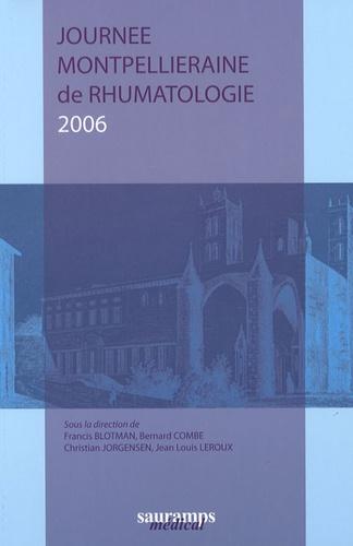 Journée Montpelliéraine de Rhumatologie édition 2006 - Francis Blotman,Bernard Combe,Jean-Louis Leroux,Christian Jorgensen