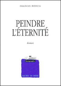 Francis Bonca - Peindre l'éternité.
