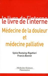 Francis Bonnet et Sylvie Rostaing-Rigattieri - Médecine de la douleur et médecine palliative.