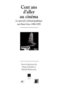 Francis Bordat - Cent ans d'aller au cinéma - Le spectacle cinématographique aux États-Unis, 1896-1995.