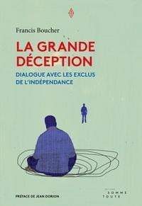 Francis Boucher et Jean Dorion - La grande déception - Dialogue avec les exclus de l'indépendance.