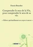 Francis Bourcher - Comprendre le sens de la Vie, pour comprendre le sens de sa vie.