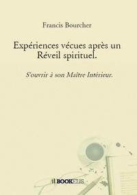 Francis Bourcher - Expériences vécues après un Réveil spirituel.
