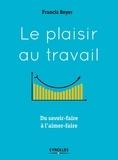 Francis Boyer - Le plaisir au travail - Du savoir-faire à l'aimer-faire.