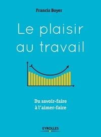 Le plaisir au travail- Du savoir-faire à l'aimer-faire - Francis Boyer pdf epub