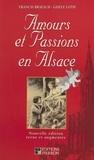 Francis Braesch et Gisèle Loth - Amours et passions en Alsace.