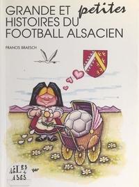 Francis Braesch et  Collectif - Grandes et petites histoires du football alsacien.
