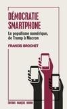 Francis Brochet - Démocratie smartphone - Le populisme numérique, de Trump à Macron.