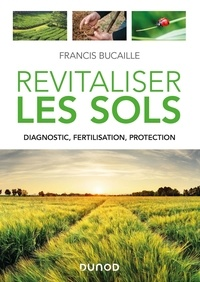 Francis Bucaille - Revitaliser les sols - Diagnostic, fertilisation, protection.