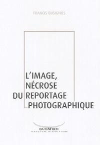 Francis Busignies - L'image, nécrose du reportage photographique.