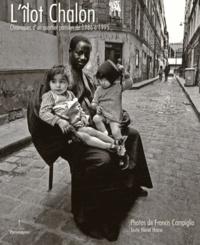 Francis Campiglia - L'îlot Chalon - Chroniques d'un quartier parisien de 1986 à 1995.