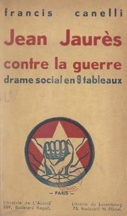 Francis Canelli - Jean Jaurès contre la guerre - Drame social en 9 tableaux.