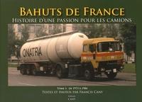 Francis Cany - Bahuts de France - Histoire d'une passion pour les camions, Tome 1 : Période de 1973 à 1984.