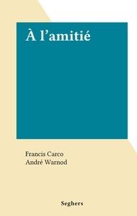 Francis Carco et André Warnod - À l'amitié.