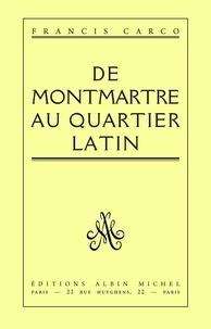Francis Carco et Francis Carco - De Montmartre au Quartier Latin.