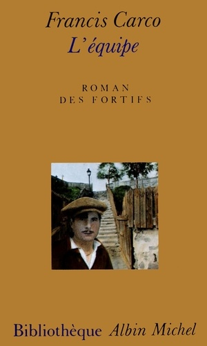 Francis Carco - L'Equipe - Roman des fortifs.