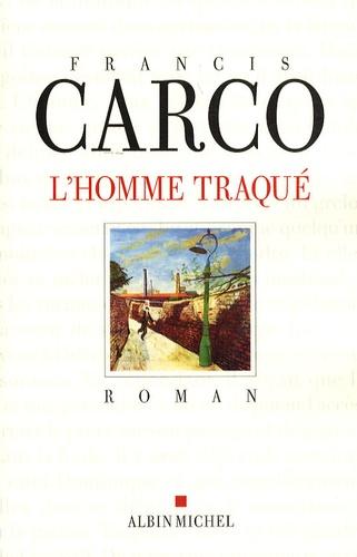 Francis Carco - L'Homme traqué.