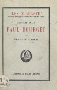Francis Carco et Jacques des Gachons - Paul Bourget - Suivi de Pages inédites ; suivi de L'histoire du XXXIIIe fauteuil par Jacques des Gachons.