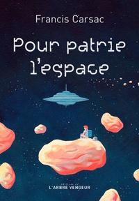 Francis Carsac - Pour patrie l'espace.