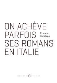 Francis Catalano - On achève parfois ses romans en Italie.