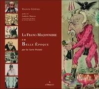 Francis Cévènes - La Franc-Maçonnerie à la Belle Epoque - Par la carte postale.